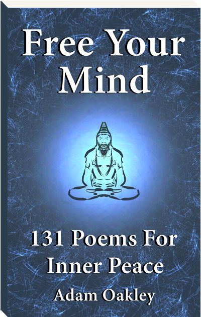 Free Your Mind: 131 Poems For Inner Peace by Adam Oakley, author.