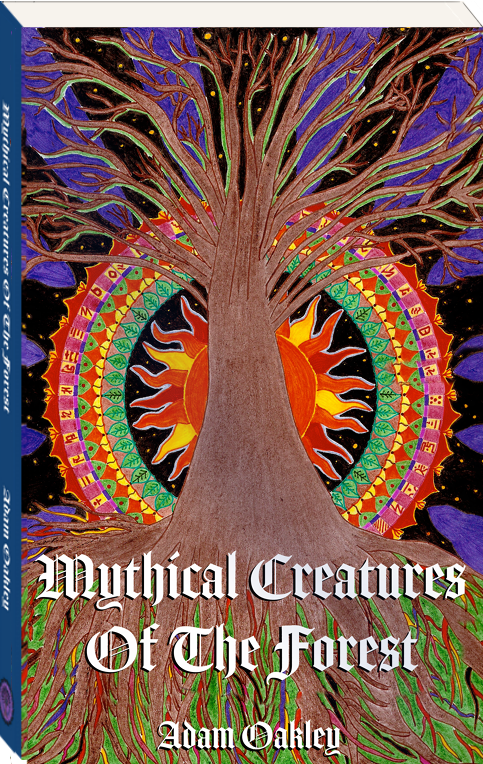 Mythical Creatures Of The Forest. Book by Adam Oakley, author.