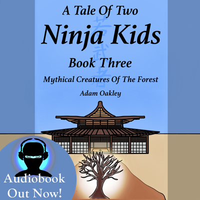 A Tale Of Two Ninja Kids - Book 3 - Mythical Creatures Of The Forest. Audiobook by Adam Oakley, author.
