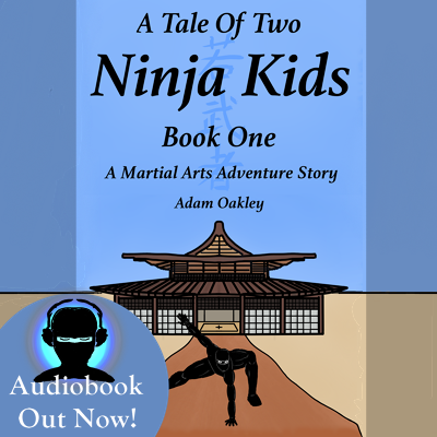 A Tale Of Two Ninja Kids - A Martial Arts Adventure Story - Audiobook 1 by Adam Oakley, author.