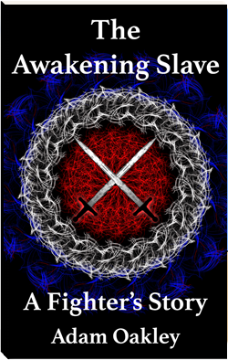 The Awakening Slave: A Fighter's Story by Adam Oakley, author.